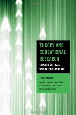 Theory and Educational Research: Toward Critical Social Explanation, by Anyon 9780415990424