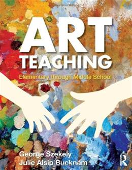 Art Teaching: Elementary Through Middle School, by Szekely 9780415990585