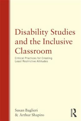 Disability Studies and the Inclusive Classroom: Critical Practices for Creating Least Restrictive Attitudes, by Shapiro 9780415993722