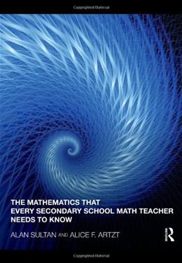 Mathematics That Every Secondary Math Teacher Needs to Know, by Sultan 9780415994132