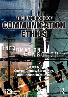 Handbook of Communication Ethics, by Cheney 9780415994651