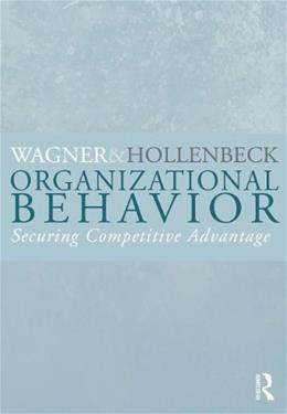 Organizational Behavior: Securing Competitive Advantage, by Wagner 9780415998529