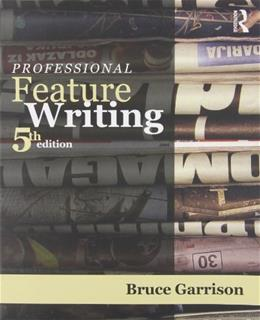 Professional Feature Writing, by Garrison, 5th Edition 9780415998970