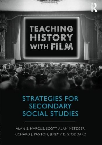 Teaching History with Film: Strategies for Secondary Social Studies, by Paxton 9780415999564
