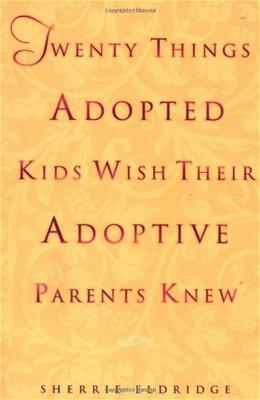 Twenty Things Adopted Kids Wish Their Adoptive Parents Knew Reissue 9780440508380