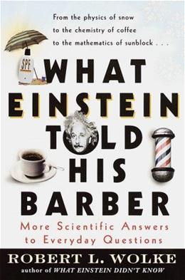 What Einstein Told His Barber: More Scientific Answers to Everyday Questions First Pape 9780440508793