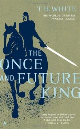Once and Future King, by White, Grades 9-12 9780441627400