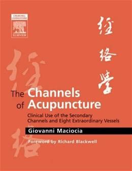 Channels of Acupuncture: Clinical Use of the Secondary Channels and 8 Extraordinary Vessels, by MacIocia 9780443074912