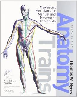 Anatomy Trains: Myofascial Meridians for Manual and Movement Therapists, by Meyers, 2nd Edition 2 w/DVD 9780443102837
