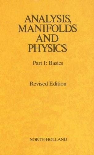 Analysis, Manifolds and Physics, by Cgiqyet-Bruhat, 7th Edition, Part I: Basics 9780444860170