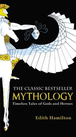 Mythology: Timeless Tales of Gods and Heroes, by Hamilton 9780446574754