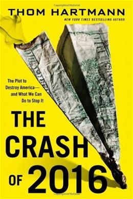 The Crash of 2016: The Plot to Destroy America--and What We Can Do to Stop It 9780446584838