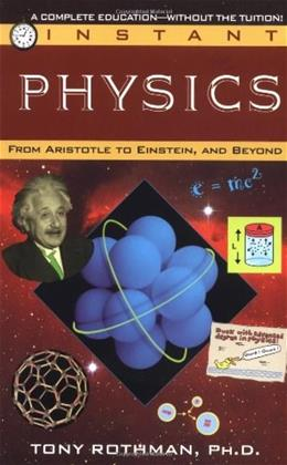 Instant Physics: From Aristotle to Einstein, and Beyond 1 9780449906972