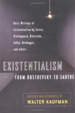 Existentialism: From Dostoevsky to Sartre, by Kaufmann 9780452009301