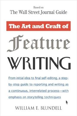 Art and Craft of Feature Writing: Based on The Wall Street Journal Guide, by Blundell 9780452261587