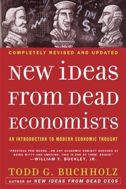 New Ideas from Dead Economists: An Introduction to Modern Economic Thought, by Buccholz 9780452288447