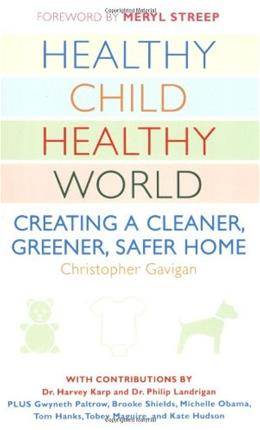 Healthy Child Healthy World: Creating a Cleaner, Greener, Safer Home 33714th 9780452290198