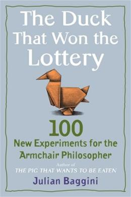 Duck That Won the Lottery: 100 New Experiments for the Armchair Philosopher, by Baggini 9780452295414