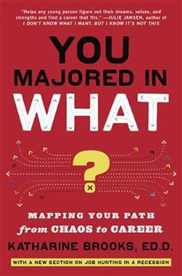 You Majored in What?: Mapping Your Path from Chaos to Career, by Brooks 9780452296008