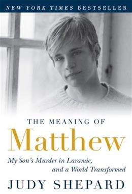 The Meaning of Matthew: My Sons Murder in Laramie, and a World Transformed 9780452296381