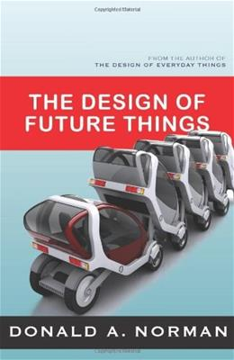 Design of Future Things: Author of The Design of Everyday Things, by Norman 9780465002276