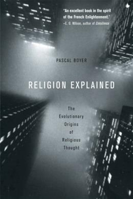 Religion Explained: The Evolutionary Origins of Religious Thought, by Boyer 9780465006960
