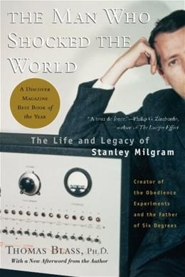 Man Who Shocked The World: The Life and Legacy of Stanley Milgram, by Blass 9780465008070