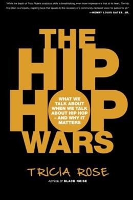 Hip Hop Wars: What We Talk About When We Talk About Hip Hop and Why It Matters, by Rose 9780465008971