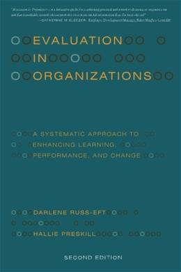 Evaluation in Organizations: A Systematic Approach to Enhancing Learning, Performance, and Change, by Russ-Eft, 2nd Edition 9780465018666