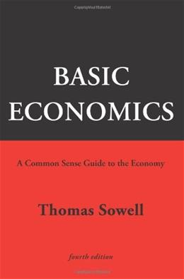 Basic Economics: A Common Sense Guide to the Economy, by Sowell, 4th Edition 9780465022526