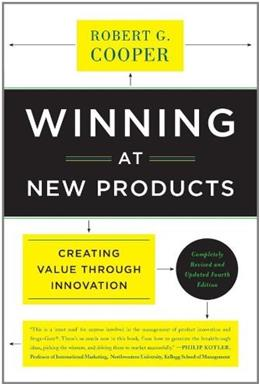 Winning at New Products: Creating Value Through Innovation, by Cooper, 4th Edition 9780465025787