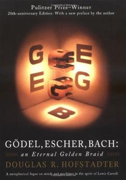 Godel, Escher, Bach: An Eternal Golden Braid, by Hofstadter, 20th Anniversary Edition 9780465026562