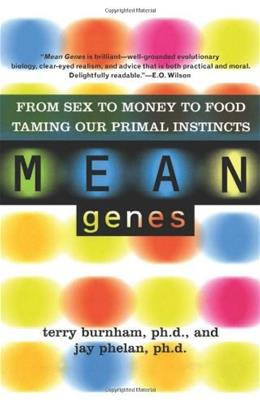 Mean Genes: From Sex To Money To Food: Taming Our Primal Instincts, by Burnham, 2nd Edition 9780465031245