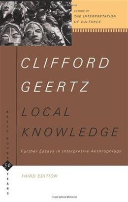 Local Knowledge: Further Essays In Interpretive Anthropology, by Geertz, 3rd Edition 9780465041626
