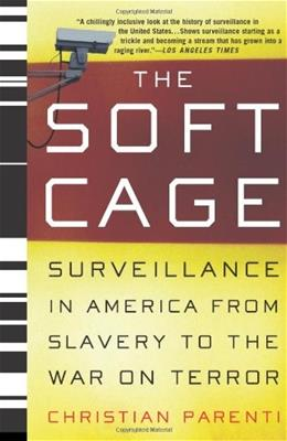 Soft Cage: Surveillance in America From Slavery to the War on Terror, by Parenti 9780465054855