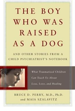 Boy Who Was Raised as a Dog: And Other Stories from a Child Psychiatrist