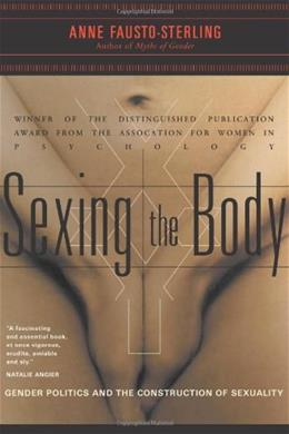 Sexing the Body: Gender Politics and the Construction of Sexuality, by Fausto-Sterling 9780465077144