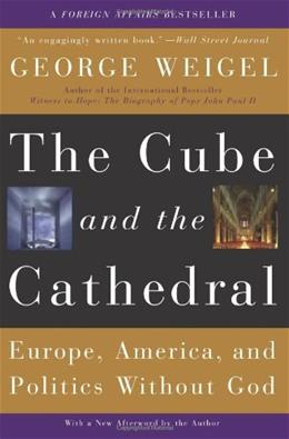 The Cube and the Cathedral: Europe, America, and Politics Without God 9780465092680