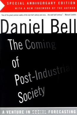 Coming of Post-Industrial Society: A Venture in Social Forecasting, by Bell 9780465097135