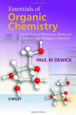 Essentials of Organic Chemistry: For Students of Pharmacy, Medicinal Chemistry and Biological Chemistry, by Dewick 9780470016657