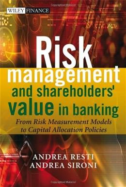 Risk Management and Shareholders Value in Banking: From Risk Measurement Models to Capital Allocation Policies, by Sironi 9780470029787