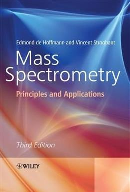 Mass Spectrometry: Principles and Applications, by Hoffmann, 3rd Edition 9780470033111