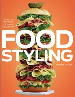 Food Styling: The Art of Preparing Food for the Camera, by Custer 9780470080191