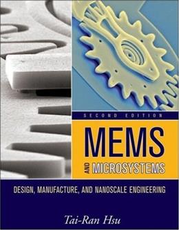 MEMS and Microsystems: Design, Manufacture, and Nanoscale Engineering, by Hsu 9780470083017