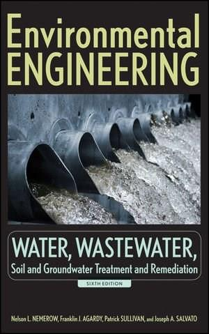 Environmental Engineering: Water, Wastewater, Soil and Groundwater Treatment and Remediation, by Nemerow, 6th Edition 9780470083031