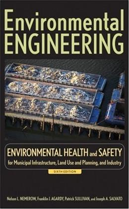 Environmental Engineering: Environmental Health and Safety for Municipal Infrastructure, Land Use and Planning, and Industry, by Nemerow, 6th Edition, Volume 3 9780470083055