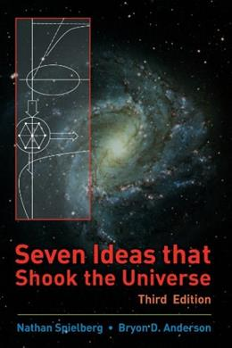 7 Ideas That Shook the Universe, by Spielberg, 3rd Edition 9780470096604