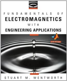 Fundamentals of Electromagnetics with Engineering Applications, by Wentworth 9780470105757
