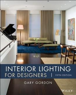 Interior Lighting for Designers, by Gordon, 5th Edition 9780470114223