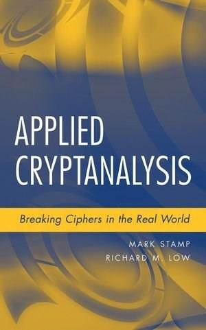 Applied Cryptanalysis: Breaking Ciphers in the Real World, by Stamp 9780470114865